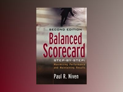 Balanced Scorecard Step-by-Step: Maximizing Performance and Maintaining Res av Paul R. Niven