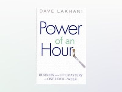 Power of An Hour: Business and Life Mastery in One Hour A Week av DaveLakhani