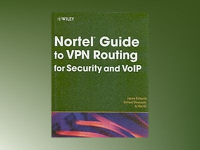 Nortel Guide to VPN Routing for Security and VoIP av James Edwards