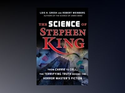 The Science of Stephen King: From Carrie to Cell, The Terrifying Truth Behi av Lois H. Gresh