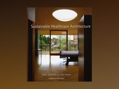 Sustainable Healthcare Architecture av Robin Guenther