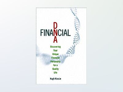 Financial DNA: Discovering Your Unique Financial Personality for a Quality av Hugh Massie