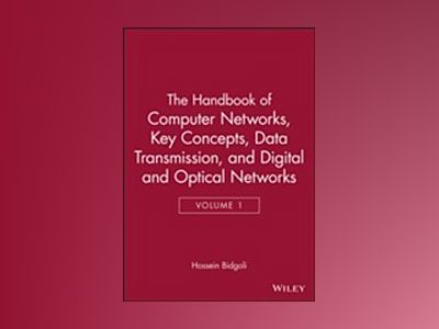 The Handbook of Computer Networks, Volume 1, Key Concepts, Data Transmissio av Hossein Bidgoli