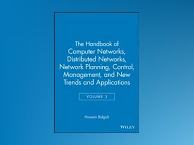 The Handbook of Computer Networks, Volume 3, Distributed Networks, Network av Hossein Bidgoli