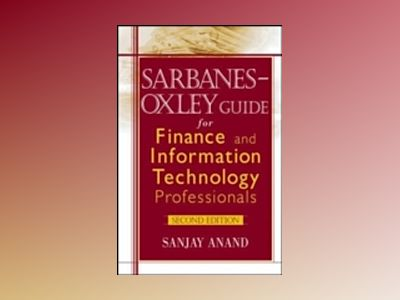Sarbanes-Oxley Guide for Finance and Information Technology Professionals, av Sanjay Anand