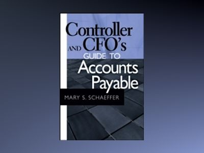 Controller and CFO's Guide to Accounts Payable av Mary S. Schaeffer