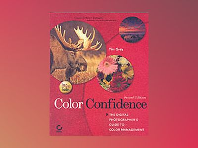 Color Confidence: The Digital Photographer's Guide to Color Management, 2nd av Tim Grey