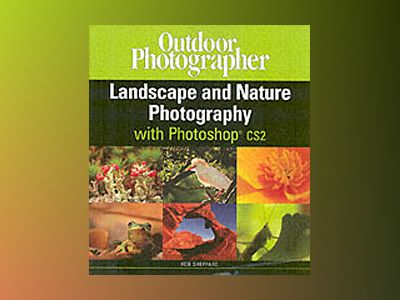 Outdoor Photographer Landscape and Nature Photography with Photoshop CS2 av Rob Sheppard