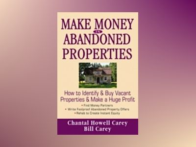Make Money in Abandoned Properties: How to Identify and Buy Vacant Properti av Chantal Howell Carey