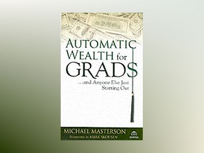 Automatic Wealth for Grads... and Anyone Else Just Starting Out av Michael Masterson
