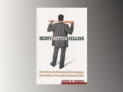 Heavy Hitter Selling: How Successful Salespeople Use Language and Intuition av Steve W. Martin