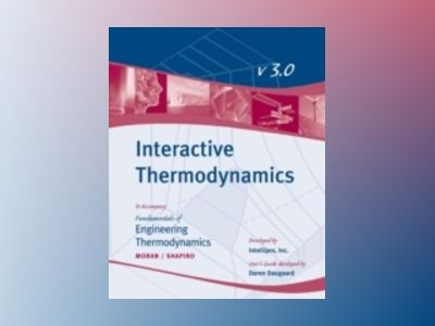 Fundamentals of Engineering Thermodynamics, Interactive Thermo User Guide, av Michael J. Moran