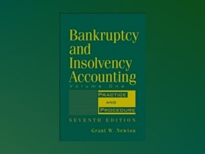 Bankruptcy and Insolvency Accounting, 7th Edition, Volume 1, Practice and P av Grant W. Newton