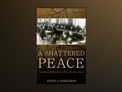 A Shattered Peace: Versailles 1919 and the Price We Pay Today av David A. Andelman