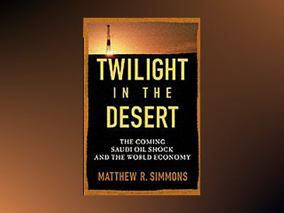 Twilight in the Desert: The Coming Saudi Oil Shock and the World Economy av Matthew R. Simmons
