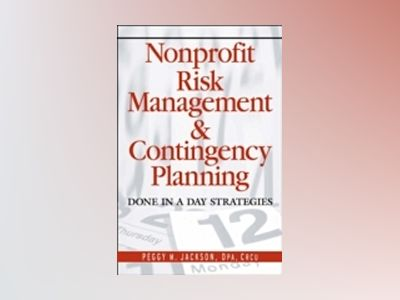Nonprofit Risk Management Contingency Planning: Done in a Day Strategies av Peggy M. Jackson