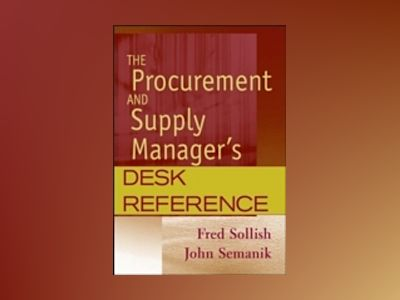 The Procurement and Supply Manager's Desk Reference av Fred Sollish