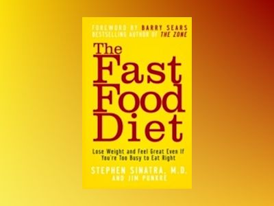The Fast Food Diet: Lose Weight and Feel Great Even If You're Too Busy to E av Stephen Sinatra