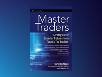 Master Traders: Strategies for Superior Returns from Today?s Top Traders av F. Hamzei