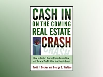 Cash in on the Coming Real Estate Crash: How to Protect Yourself From Losse av David Decker