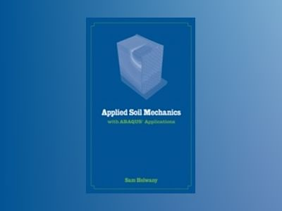Applied Soil Mechanics with ABAQUS Applications av Sam Helwany