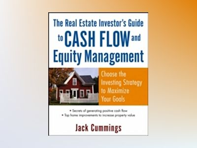 The Real Estate Investor's Guide to Cash Flow and Equity Management: Choose av Jack Cummings