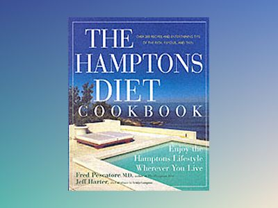 The Hamptons Diet Cookbook: Enjoying the Hamptons Lifestyle Wherever You Li av Fred Pescatore
