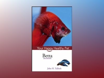 Betta: Your Happy Healthy PetTM, 2nd Edition av Maddy Hargrove