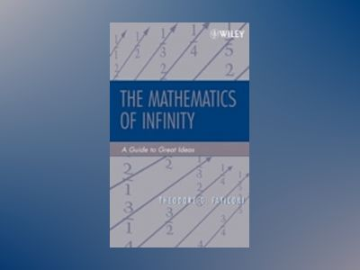 The Mathematics of Infinity: A Guide to Great Ideas av Theodore G. Faticoni