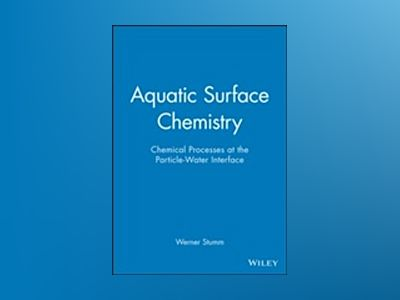Aquatic Surface Chemistry: Chemical Processes at the Particle-Water Interfa av Werner Stumm