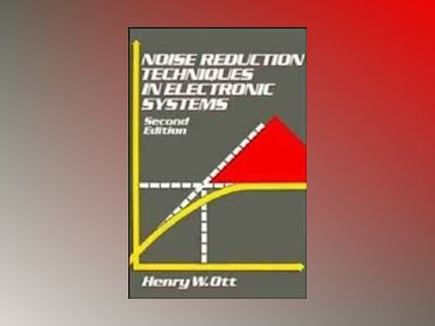Noise Reduction Techniques in Electronic Systems, 2nd Edition av Henry Ott