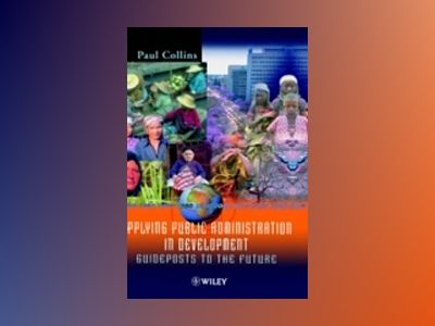 Applying Public Administration in Development: Guideposts to the Future av Paul Collins