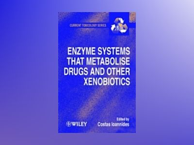 Enzyme Systems that Metabolise Drugs and Other Xenobiotics av Costas Ioannides