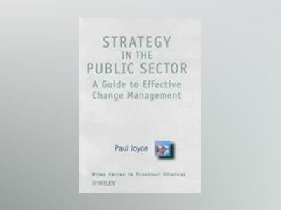 Strategy in the Public Sector: A Guide to Effective Change Management av Paul Joyce