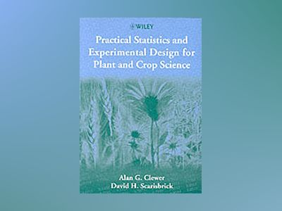 Practical statistics and experimental design for plant and crop science av David H. Scarisbrick