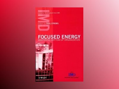 Focused Energy: Mastering Bottom-Up Organization av Paul Strebel