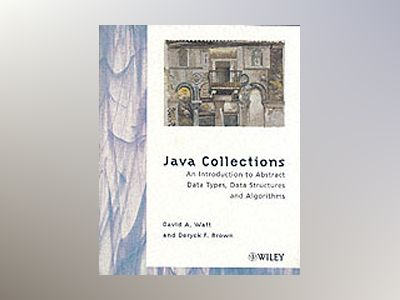 Java Collections: An Introduction to Abstract Data Types, Data Structures a av David A. Watt