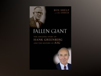 Fallen Giant : The Amazing Story of Hank Greenberg and the History of AIG av Ronald Shelp