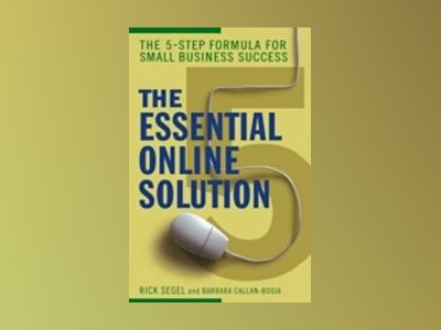 The Essential Online Solution: The 5-Step Formula for Small Business Succes av Rick Segel
