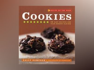 Recipe of the Week: Cookies: 52 Easy Recipes for Year-round Baking av Sally Sampson