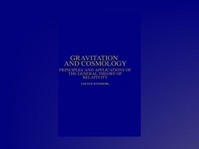Gravitation and cosmology - principles and applications of the general theo av Steven Weinberg