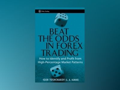 Beat the Odds in Forex Trading: How To Identify and Profit from High Percen av I. R. Toshchakov