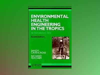 Environmental Health Engineering in the Tropics: An Introductory Text, 2nd av Sandy Cairncross