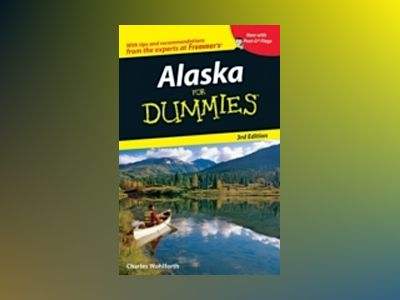 Alaska For Dummies , 3rd Edition av Charles P. Wohlforth