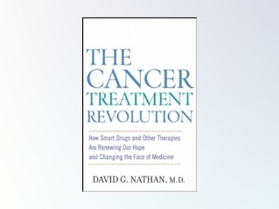 The Cancer Treatment Revolution: How Smart Drugs and Other New Therapies ar av David G.Nathan