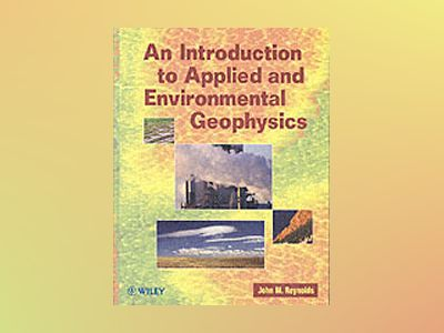 An Introduction to Applied and Environmental Geophysics av John M. Reynolds