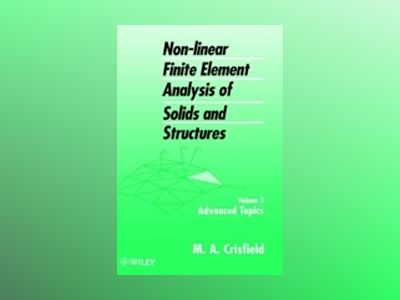 Non-Linear Finite Element Analysis of Solids and Structures, Volume 2, Adva av M. A. Crisfield