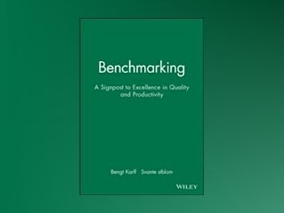 Benchmarking: A Signpost to Excellence in Quality and Productivity av Bengt Karlöf