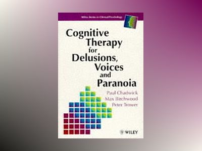 Cognitive Therapy for Delusions, Voices and Paranoia av Paul Chadwick