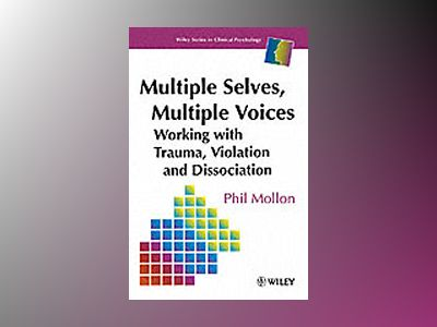 Multiple Selves, Multiple Voices: Working with Trauma, Violation and Dissoc av Phil Mollon